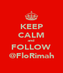KEEP CALM and FOLLOW @FloRimah - Personalised Poster A4 size