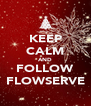 KEEP CALM AND FOLLOW FLOWSERVE - Personalised Poster A4 size