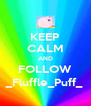 KEEP CALM AND FOLLOW _Fluffle_Puff_ - Personalised Poster A4 size