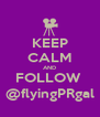KEEP CALM AND FOLLOW  @flyingPRgal - Personalised Poster A4 size
