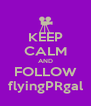 KEEP CALM AND FOLLOW flyingPRgal - Personalised Poster A4 size