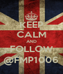 KEEP CALM AND FOLLOW @FMP1006 - Personalised Poster A4 size