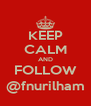 KEEP CALM AND FOLLOW @fnurilham - Personalised Poster A4 size