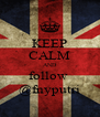 KEEP CALM AND follow  @fnyputri - Personalised Poster A4 size