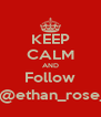 KEEP CALM AND Follow Follow @ethan_rose_scoots - Personalised Poster A4 size