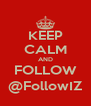 KEEP CALM AND FOLLOW @FollowIZ - Personalised Poster A4 size