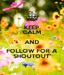 KEEP CALM AND FOLLOW FOR A SHOUTOUT - Personalised Poster A4 size