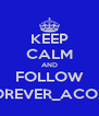 KEEP CALM AND FOLLOW @FOREVER_ACOXPA - Personalised Poster A4 size