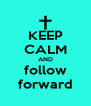 KEEP CALM AND follow forward - Personalised Poster A4 size