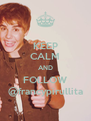 KEEP CALM AND FOLLOW @francypirullita - Personalised Poster A4 size