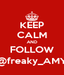 KEEP CALM AND FOLLOW @freaky_AMY - Personalised Poster A4 size