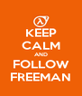KEEP CALM AND FOLLOW FREEMAN - Personalised Poster A4 size