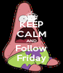 KEEP CALM AND Follow Friday - Personalised Poster A4 size