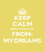 KEEP CALM AND FOLLOW FROM- MYDREAMS - Personalised Poster A4 size