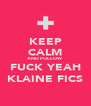 KEEP CALM AND FOLLOW FUCK YEAH KLAINE FICS - Personalised Poster A4 size