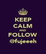 KEEP CALM AND FOLLOW @fujeeeh - Personalised Poster A4 size