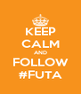 KEEP CALM AND FOLLOW #FUTA - Personalised Poster A4 size