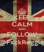 KEEP CALM AND FOLLOW @FxckReggie - Personalised Poster A4 size