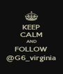 KEEP CALM AND FOLLOW @G6_virginia - Personalised Poster A4 size