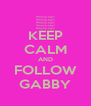 KEEP CALM AND FOLLOW GABBY - Personalised Poster A4 size