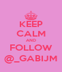 KEEP CALM AND FOLLOW @_GABIJM - Personalised Poster A4 size