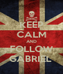 KEEP CALM AND FOLLOW GABRIEL  - Personalised Poster A4 size