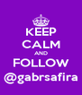 KEEP CALM AND FOLLOW @gabrsafira - Personalised Poster A4 size