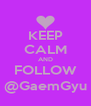 KEEP CALM AND FOLLOW @GaemGyu - Personalised Poster A4 size