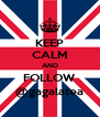 KEEP CALM AND FOLLOW @gagalatea - Personalised Poster A4 size