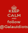 KEEP CALM AND follow @GalauIdiots - Personalised Poster A4 size