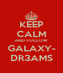 KEEP CALM AND FOLLOW GALAXY- DR3AMS - Personalised Poster A4 size