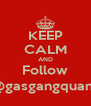 KEEP CALM AND Follow @gasgangquan_ - Personalised Poster A4 size