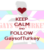KEEP CALM AND FOLLOW GaysofTurkey - Personalised Poster A4 size