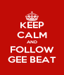 KEEP CALM AND FOLLOW GEE BEAT - Personalised Poster A4 size