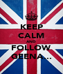 KEEP CALM AND FOLLOW GEENA... - Personalised Poster A4 size