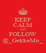KEEP CALM AND FOLLOW @_GekkeMo_ - Personalised Poster A4 size