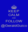 KEEP CALM AND FOLLOW @GeraldGuico - Personalised Poster A4 size