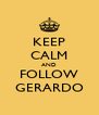 KEEP CALM AND FOLLOW GERARDO - Personalised Poster A4 size