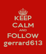 KEEP CALM AND FOLLOW gerrard613 - Personalised Poster A4 size