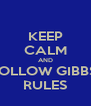 KEEP CALM AND FOLLOW GIBBS' RULES - Personalised Poster A4 size