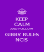 KEEP CALM AND FOLLOW GIBBS' RULES NCIS - Personalised Poster A4 size