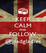 KEEP CALM AND FOLLOW @gladgladies - Personalised Poster A4 size