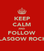 KEEP CALM AND FOLLOW GLASGOW ROCKS - Personalised Poster A4 size