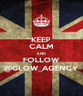 KEEP CALM AND FOLLOW @GLOW_AGENCY - Personalised Poster A4 size