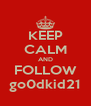 KEEP CALM AND FOLLOW go0dkid21 - Personalised Poster A4 size