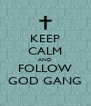 KEEP CALM AND FOLLOW GOD GANG - Personalised Poster A4 size
