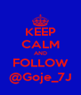 KEEP CALM AND FOLLOW @Goje_7J - Personalised Poster A4 size