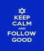 KEEP CALM AND FOLLOW GOOD - Personalised Poster A4 size