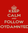 KEEP CALM AND FOLLOW @GOTDAMNTEDDY - Personalised Poster A4 size