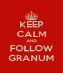 KEEP CALM AND FOLLOW GRANUM - Personalised Poster A4 size